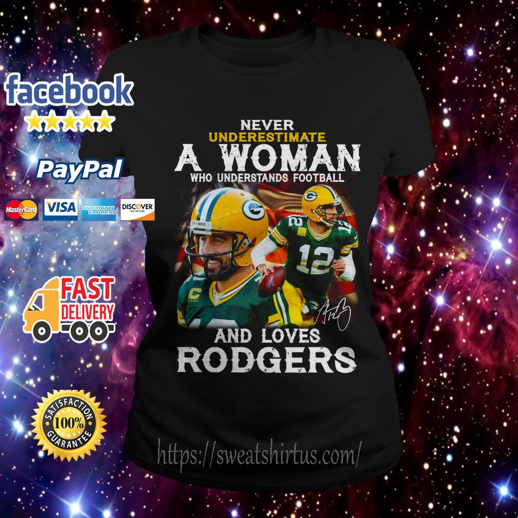 Never underestimate a woman who understands football and loves Rodgers Ladies Tee