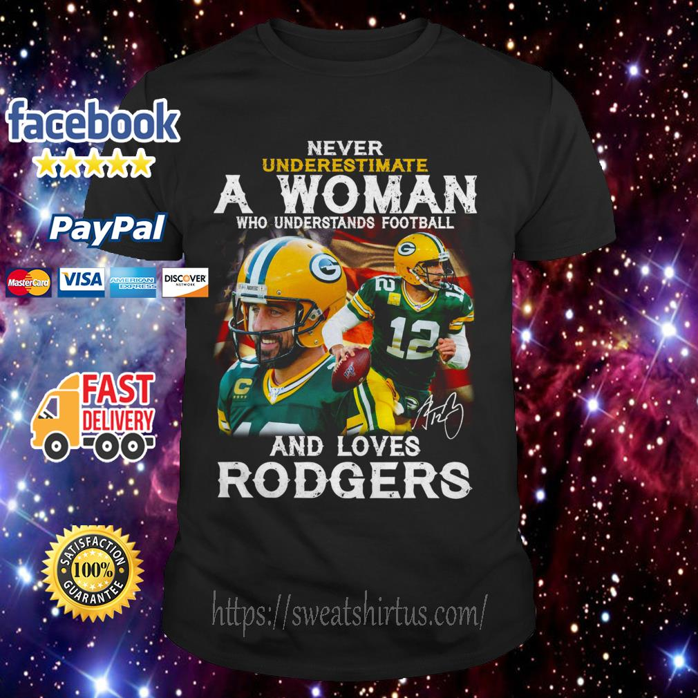 Never underestimate a woman who understands football and loves Rodgers shirt