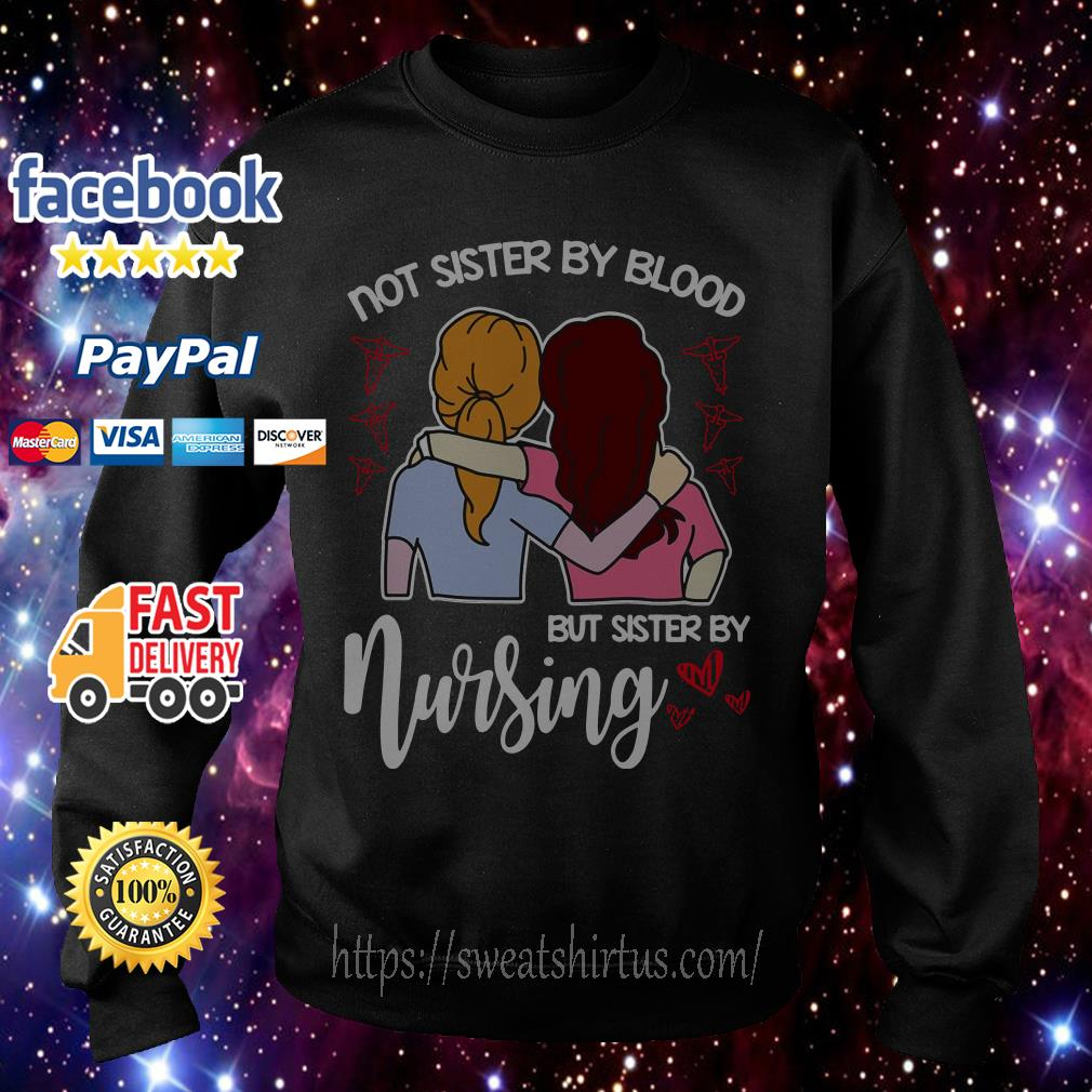 Not sister by blood but my sister by Nursing Sweater