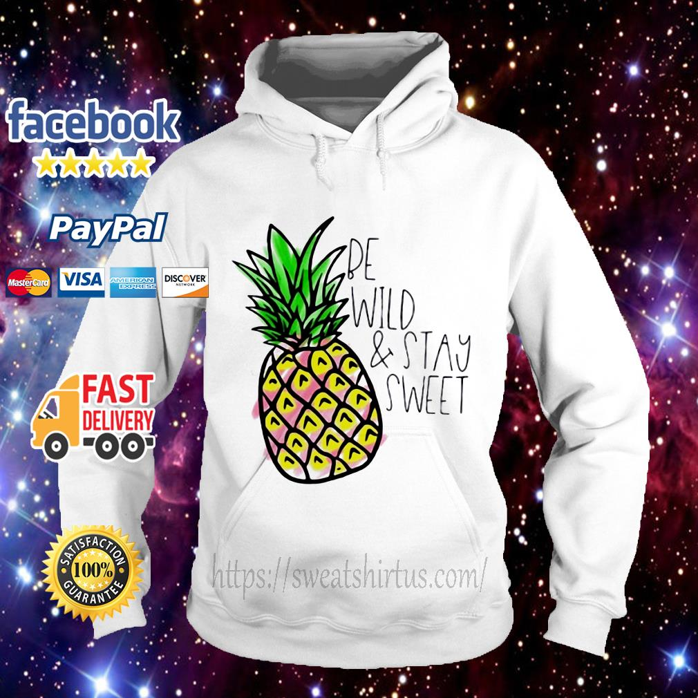 Pineapple be wild and stay sweet Hoodie