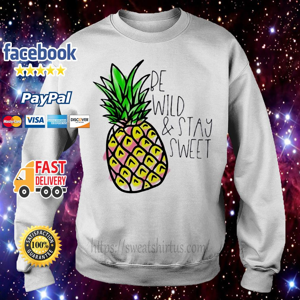 Pineapple be wild and stay sweet shirtPineapple be wild and stay sweet Sweater