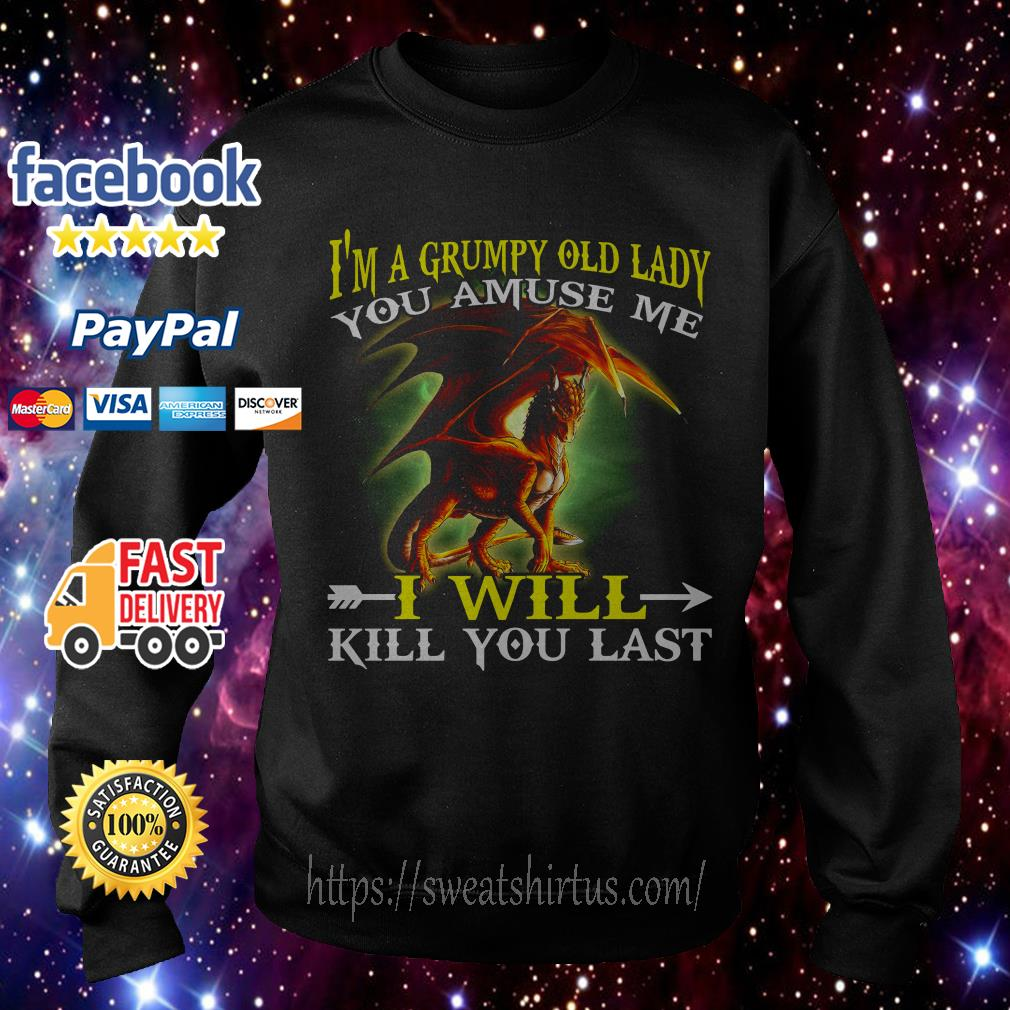 Red Dragon I'm a grumpy old lady you amuse me I will kill you last Sweater