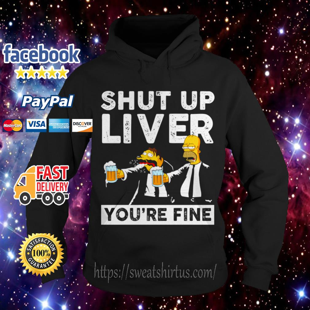 Simpson shut up liver you're fine Hoodie