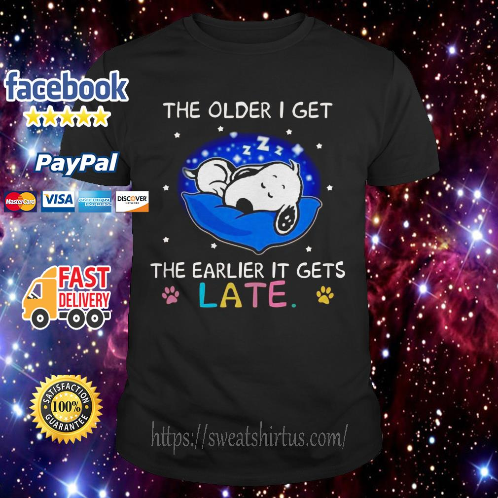 Snoopy the older I get the earlier gets late shirt