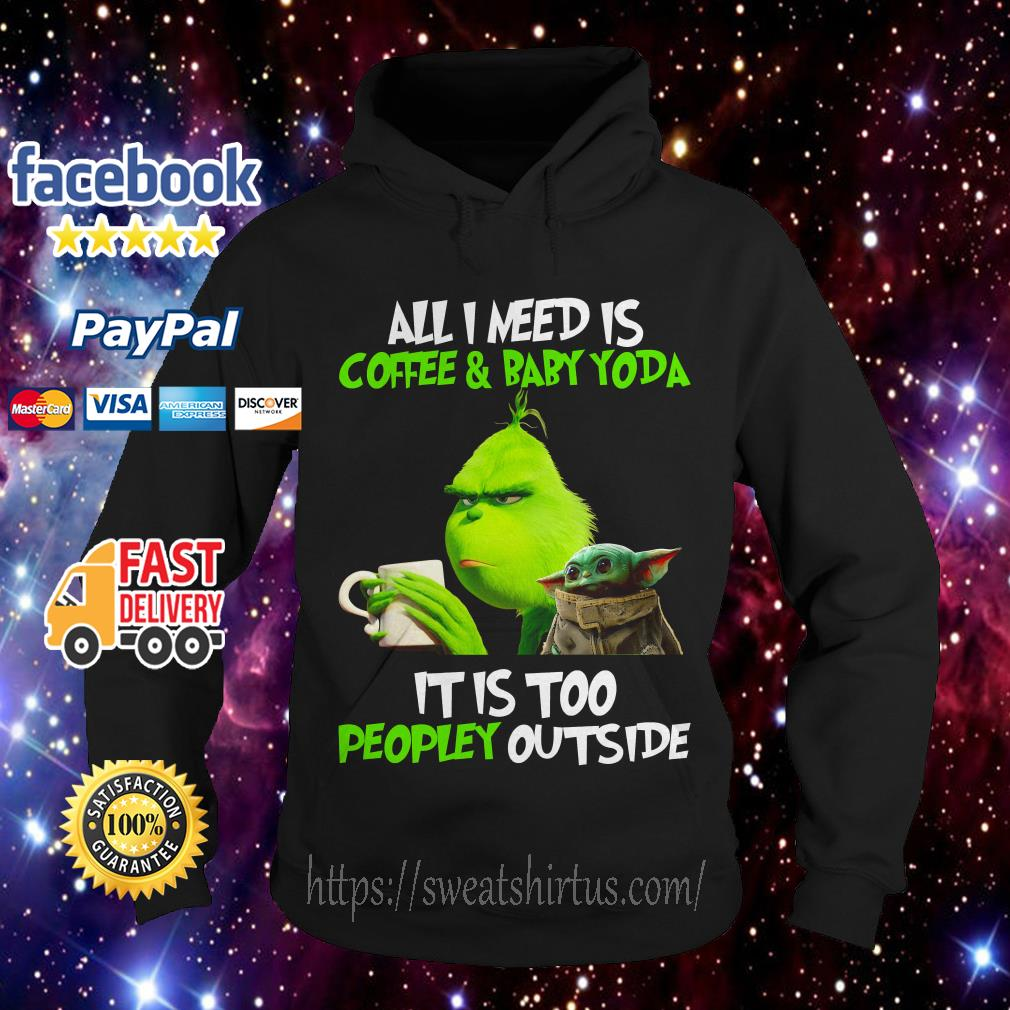 The Grinch all I need is coffee and Baby Yoda it is too peopley outside Hoodie