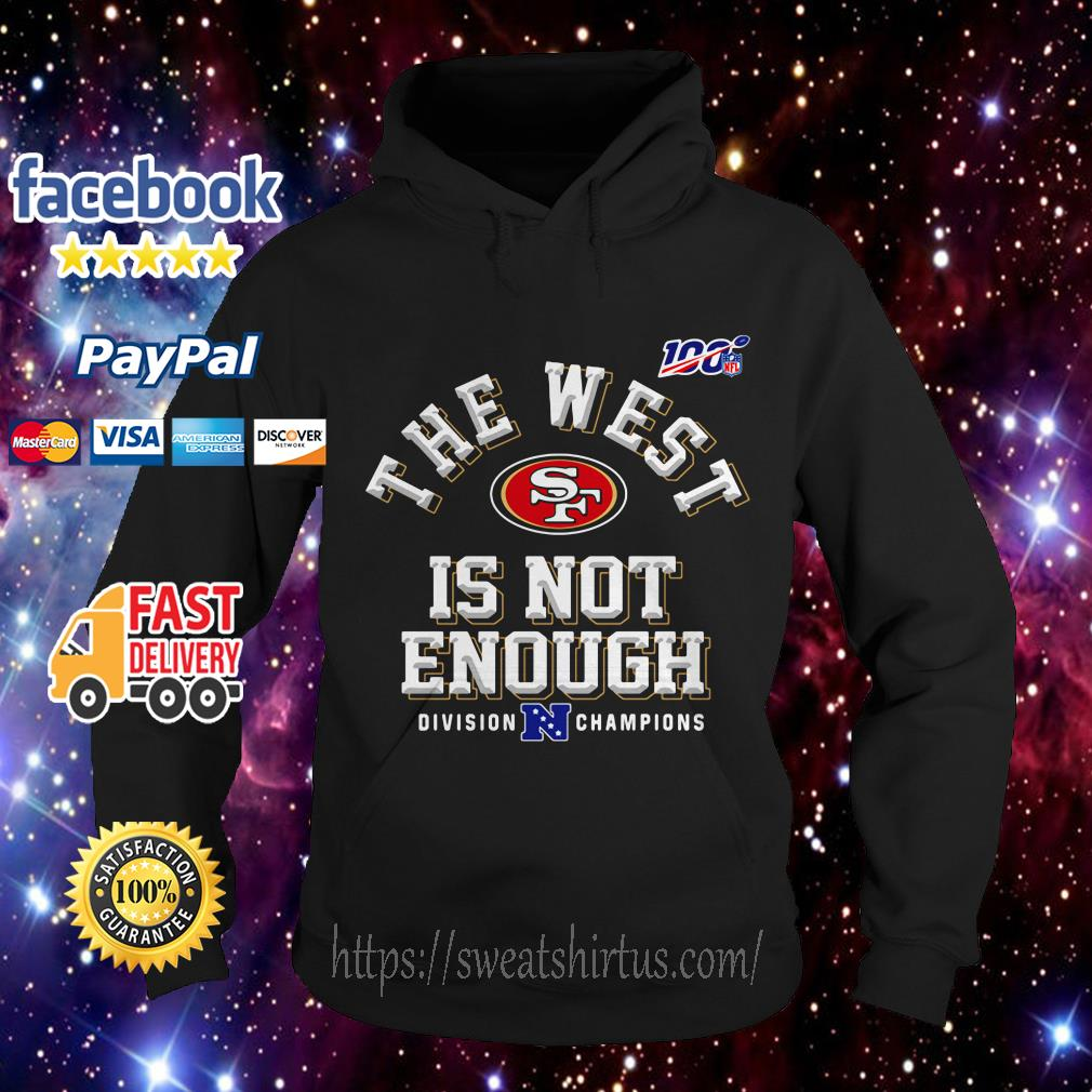 The West Is not Enough Division Champions San Francisco 49ers Hoodie