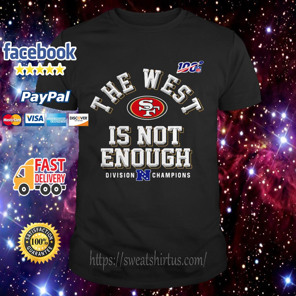 The West Is not Enough Division Champions San Francisco 49ers shirt