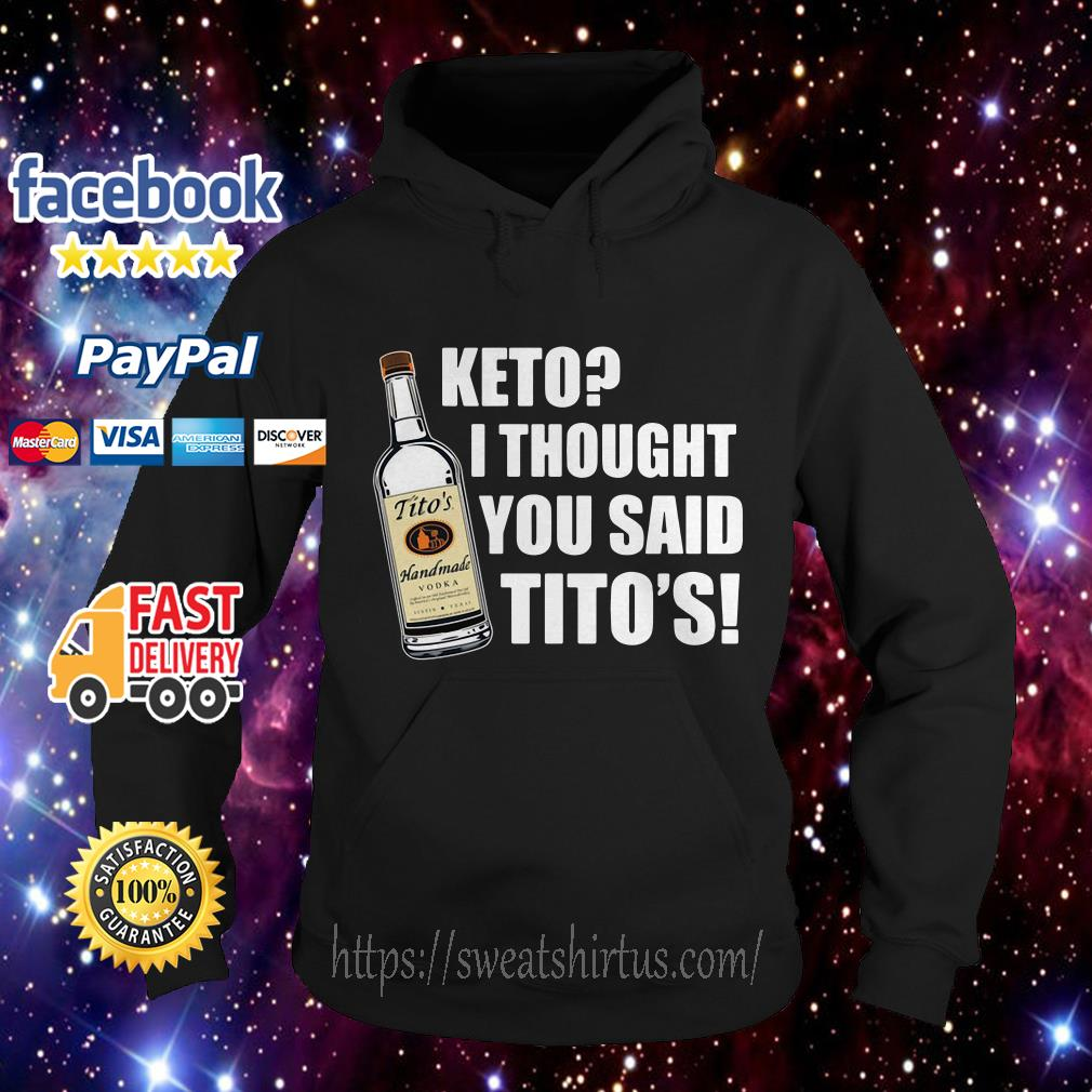 Tito's Handmade Vodka Keto I thought you said Tito's Hoodie