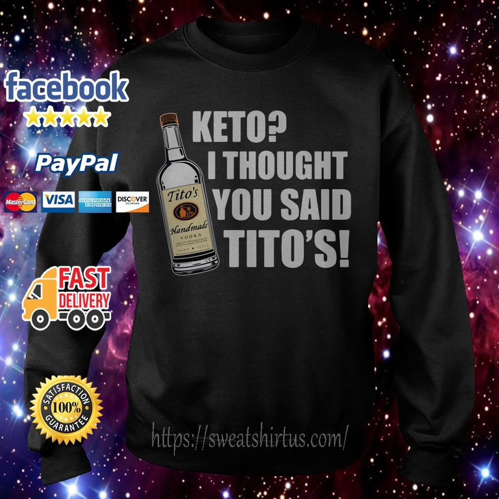 Tito's Handmade Vodka Keto I thought you said Tito's Sweater