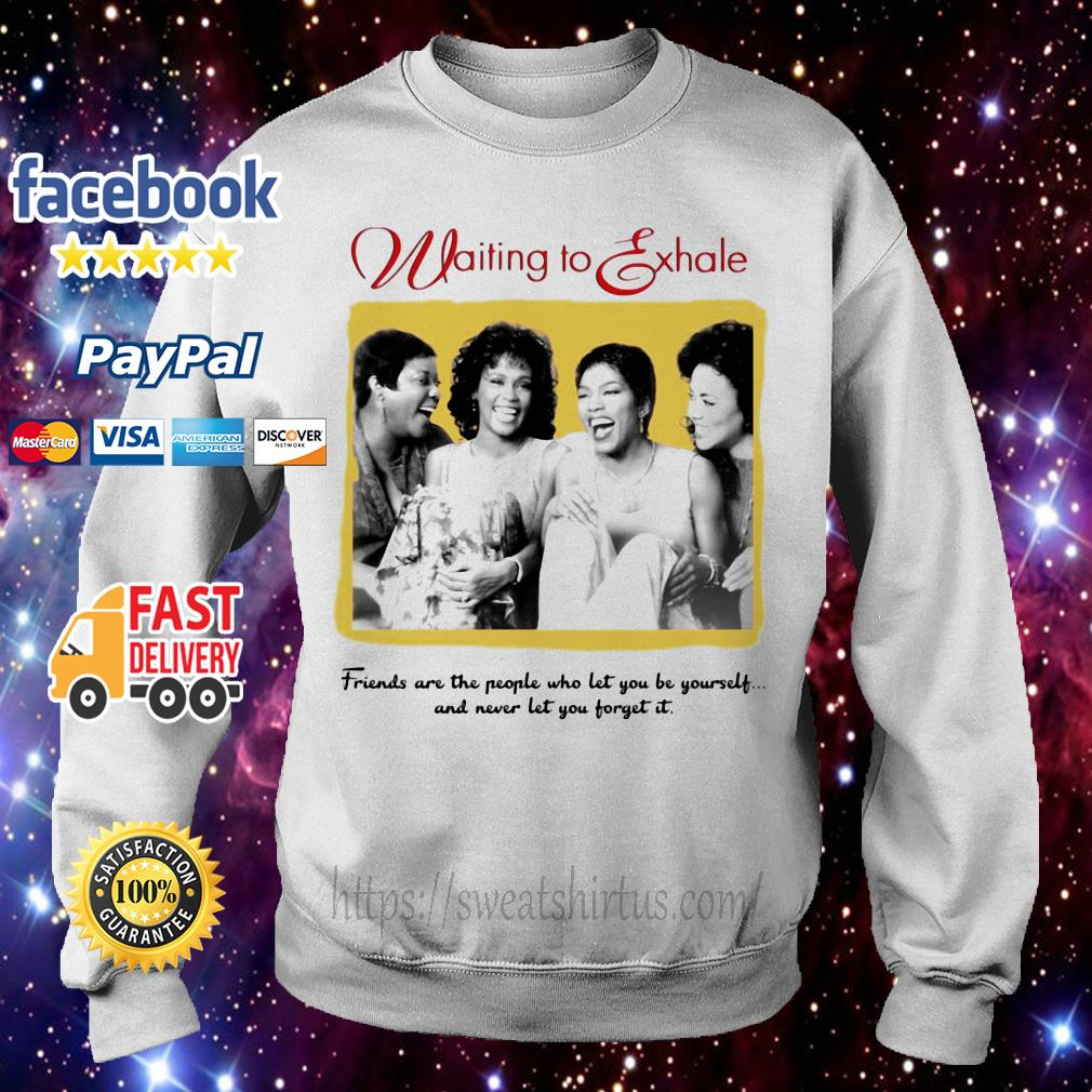 Waiting To Exhale friends are the people who let you be yourself Sweater