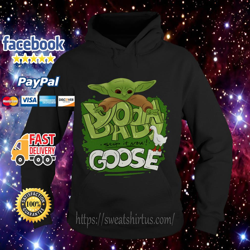 Yoda Baby and Goose stop it now Hoodie