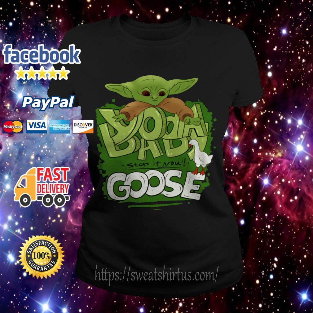 Yoda Baby and Goose stop it now Ladies Tee