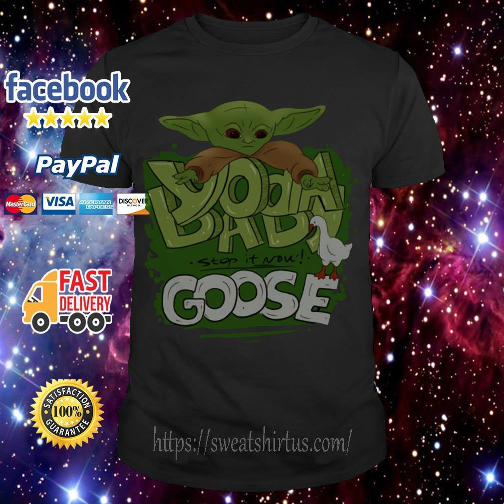 Yoda Baby and Goose stop it now shirt