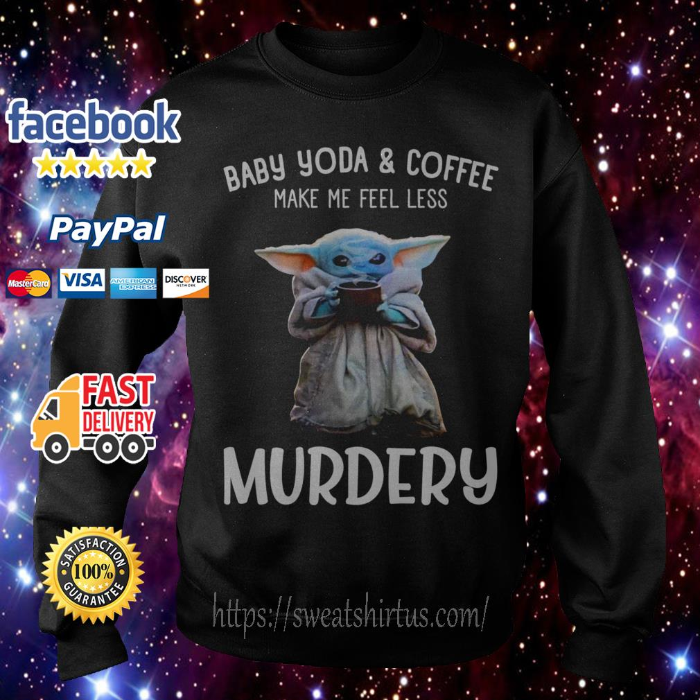 Baby Yoda and coffee make me happy less Murdery Sweater