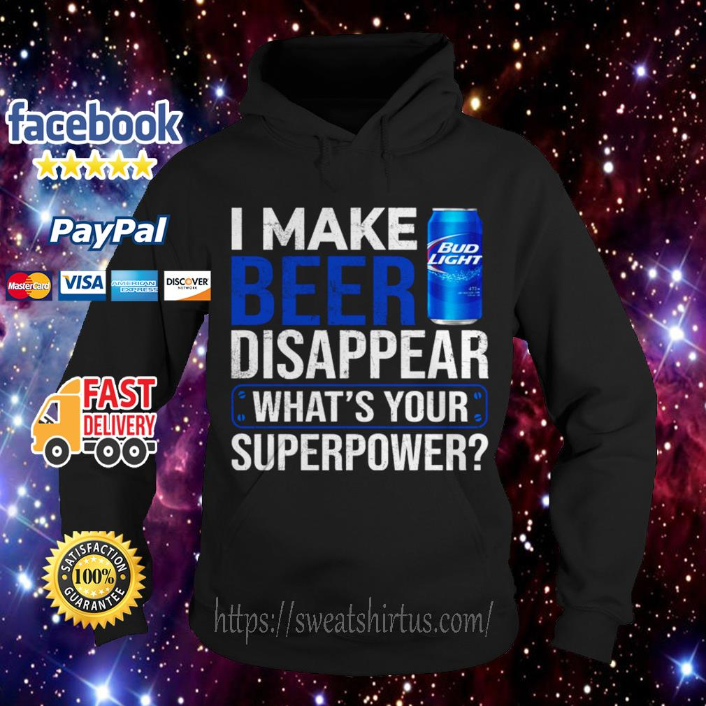 I make Bud Light Beer disappear what's your superpower Hoodie