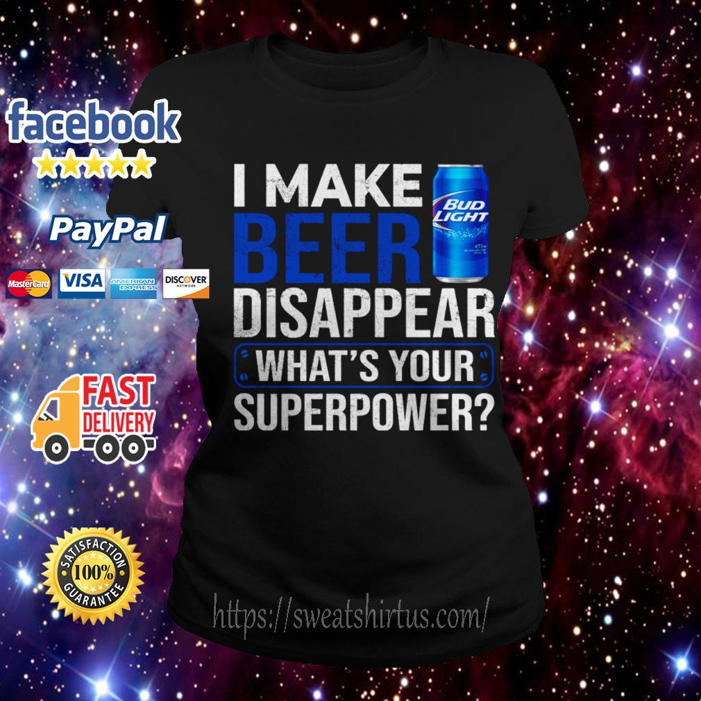 I make Bud Light Beer disappear what's your superpower Ladies Tee