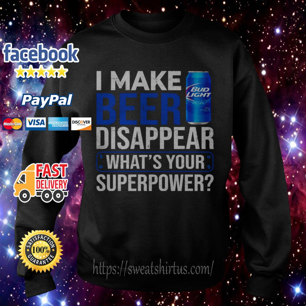 I make Bud Light Beer disappear what's your superpower Sweater