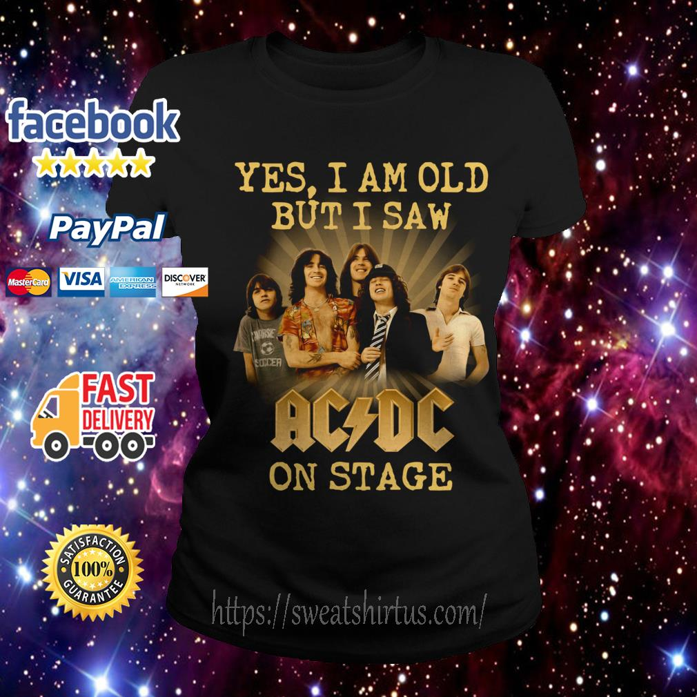 Yes I am old but I saw ACDC on stage Ladies Tee