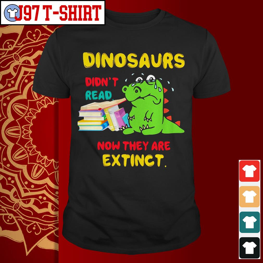 Dinosaur didn't read book now they are extinct shirt
