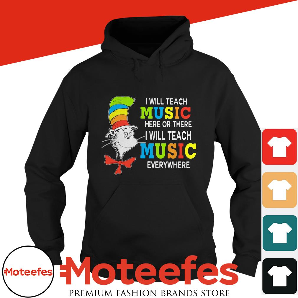 Dr Seuss I will teach music here or there I will teach music everywhere shirt