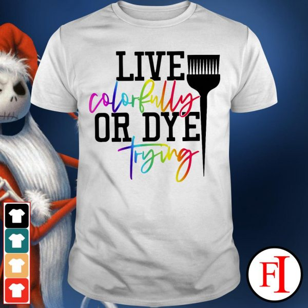 Like Live colorfully or dye trying IF shirt
