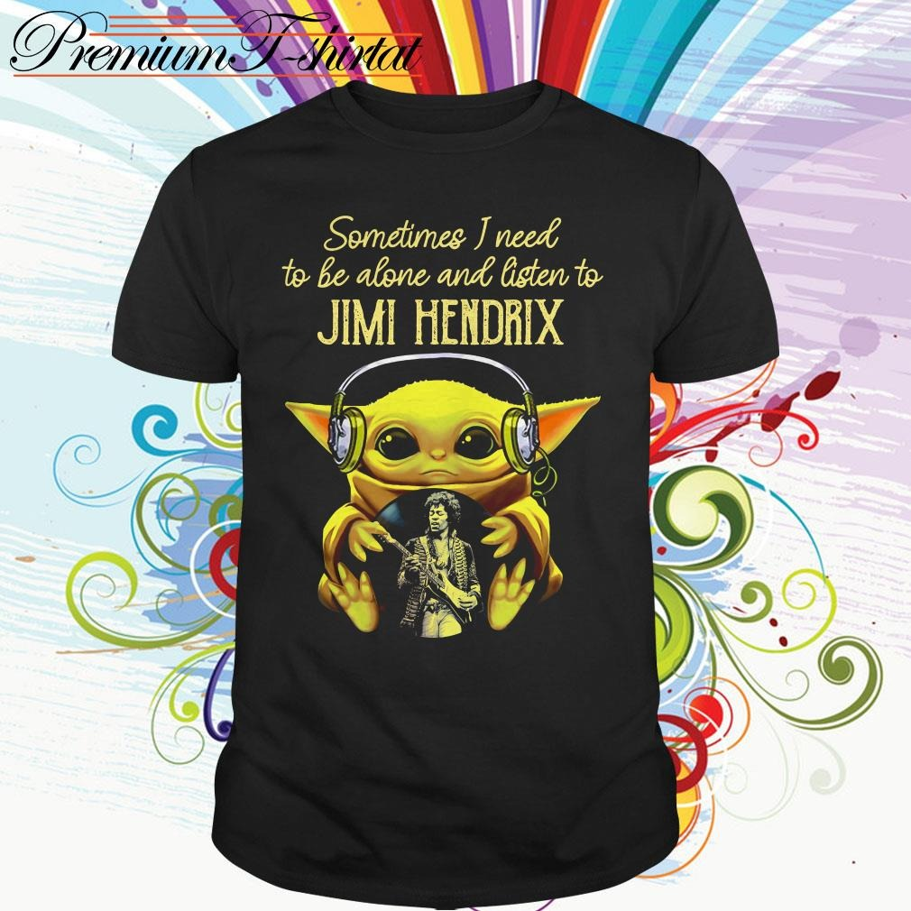 Baby Yoda Sometimes I need tobe alone and listen to Jimi Hendrix shirt