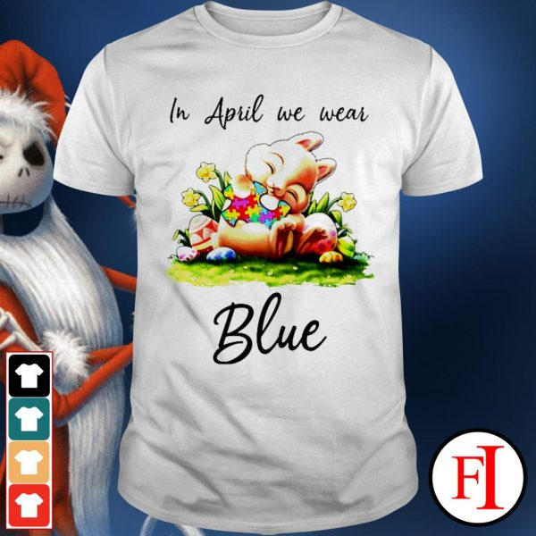 Bunny In April we wear blue Autism Awareness like IF shirt