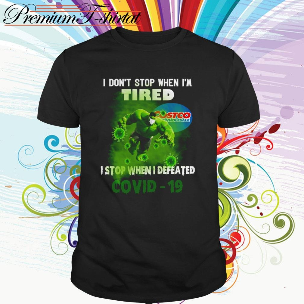 Costco Hulk I don't stop when I'm tired I stop when I defeated Covid-19 shirt