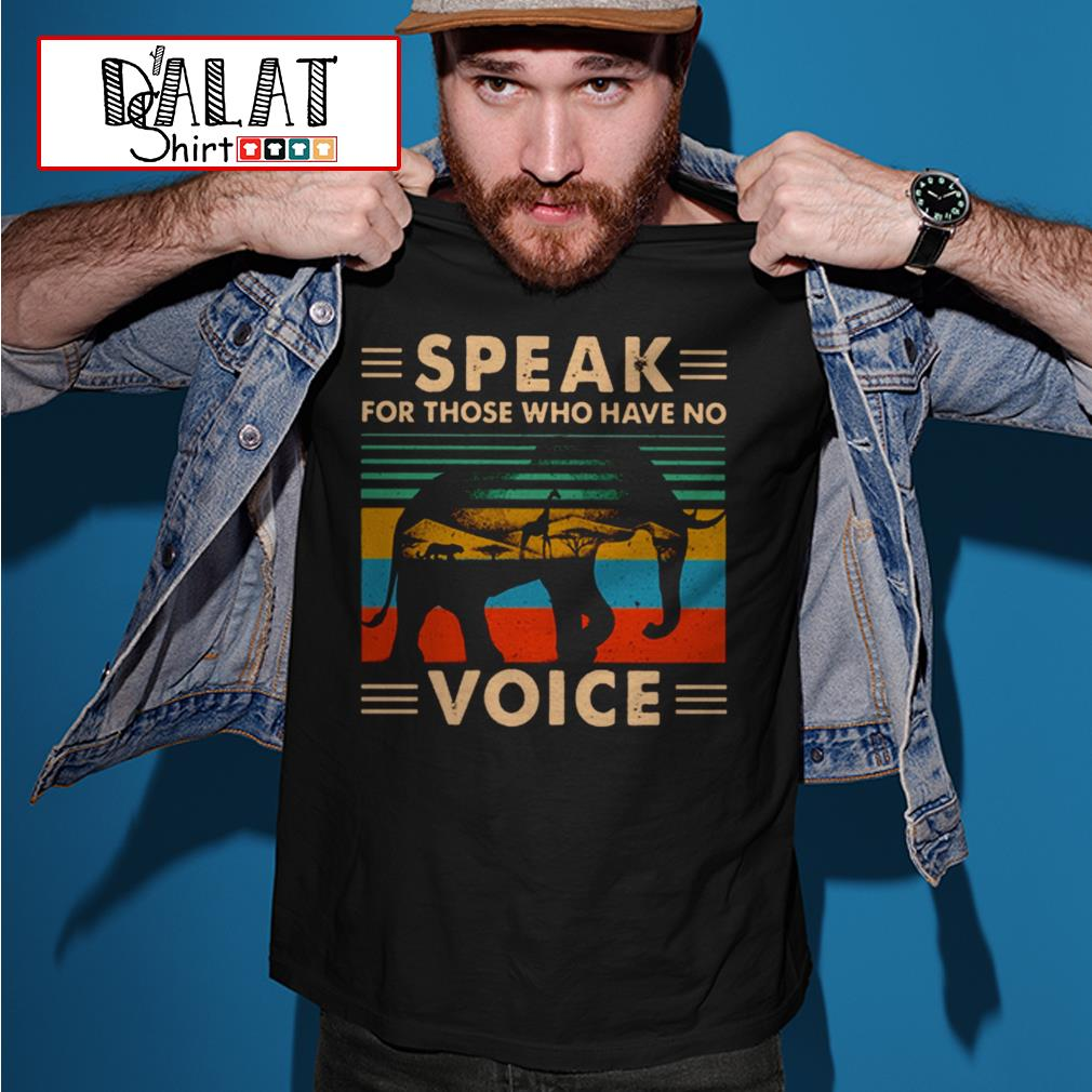 Elephant speak for those who have no voice vintage shirt