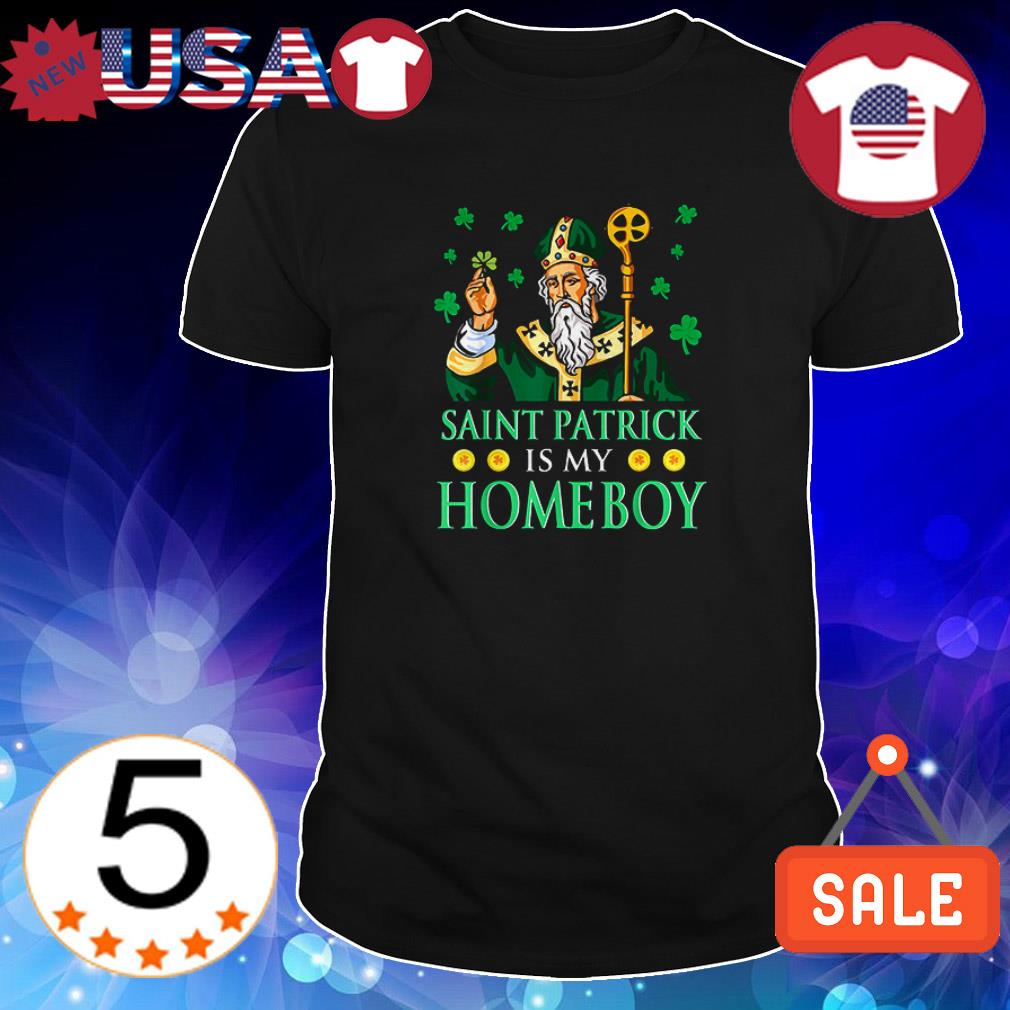 Leprechaun King and Shamrocks Saint Patrick is my Homeboy shirt