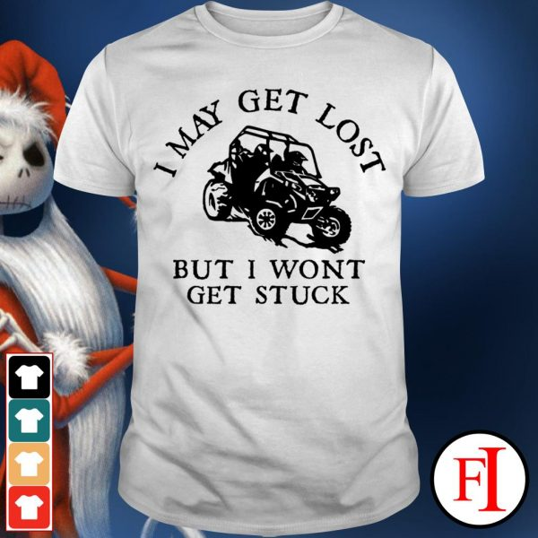 Official I may get lost but I won't get stuck IF shirt