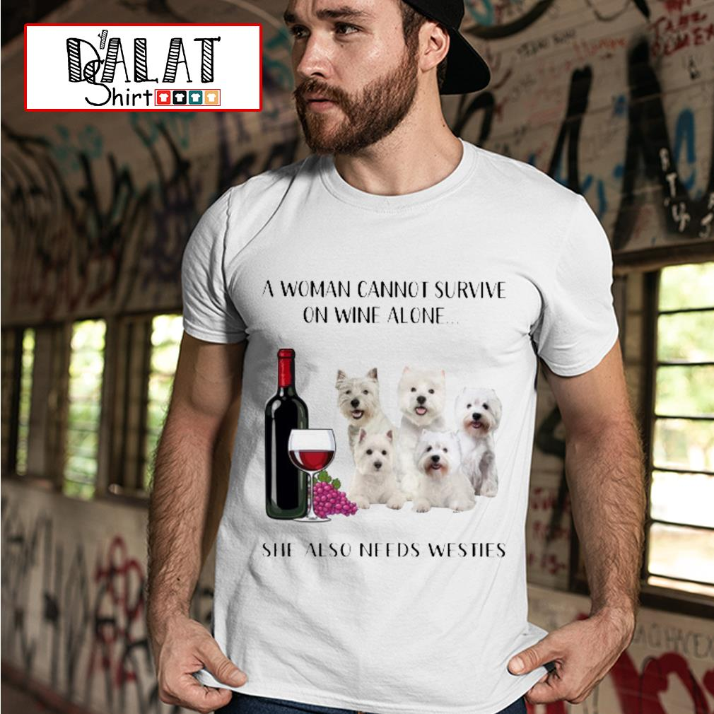 A woman cannot survive on wine alone she also needs a Westie shirt