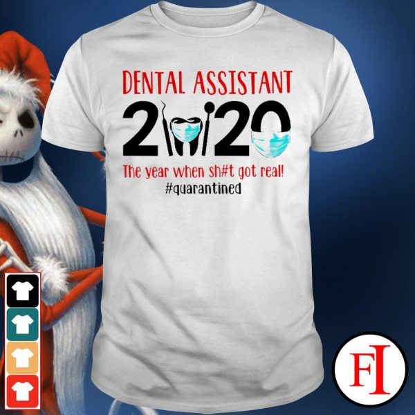 2020 the year when sh#t got real #quarantined Dental assistant shirt