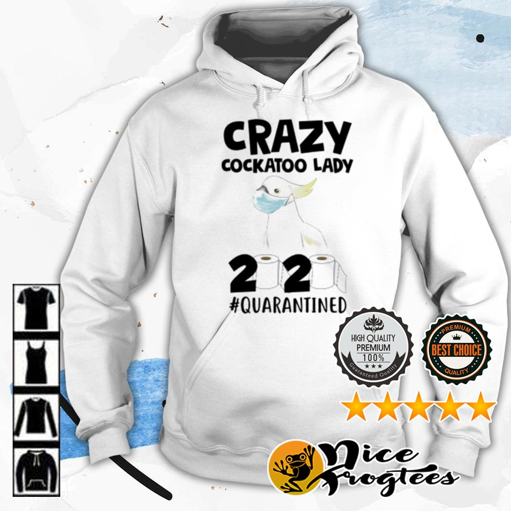 Crazy cockatoo lady 2020 #quarantined shirt