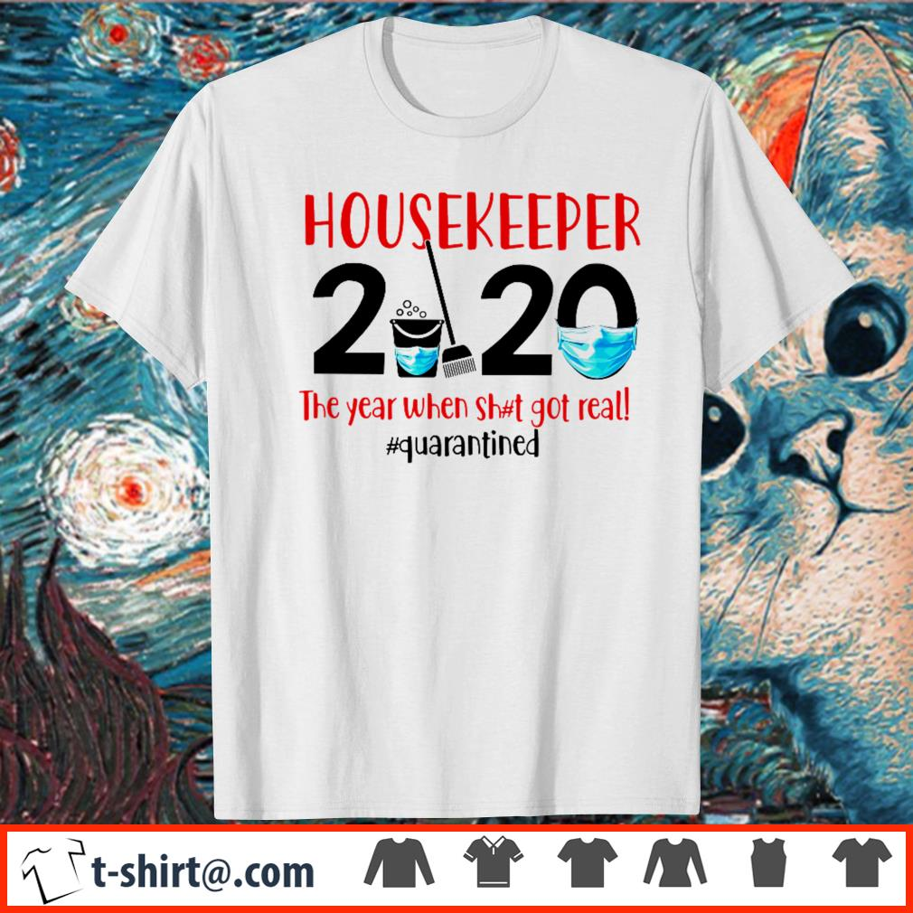 Housekeeper 2020 the year when shit got real quarantined shirt