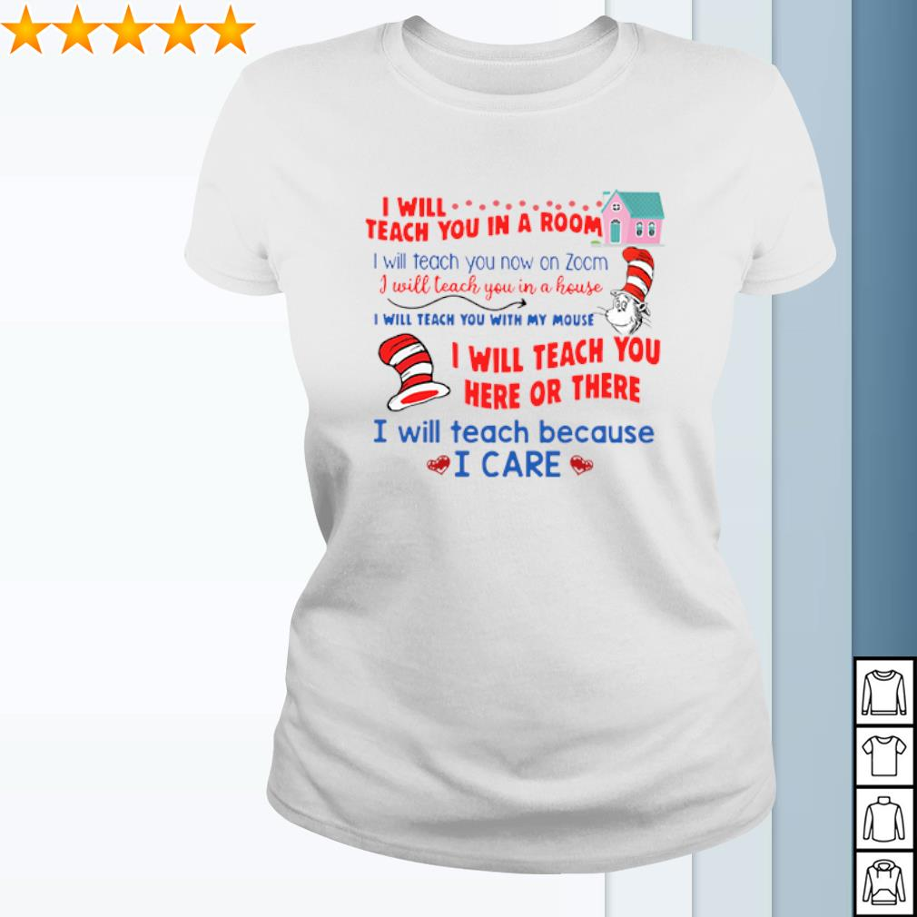 I will teach you in a room I will teach you here or there Dr Seuss shirt