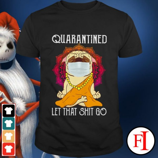 Love Buddha Pug quarantined let that shit go shirt