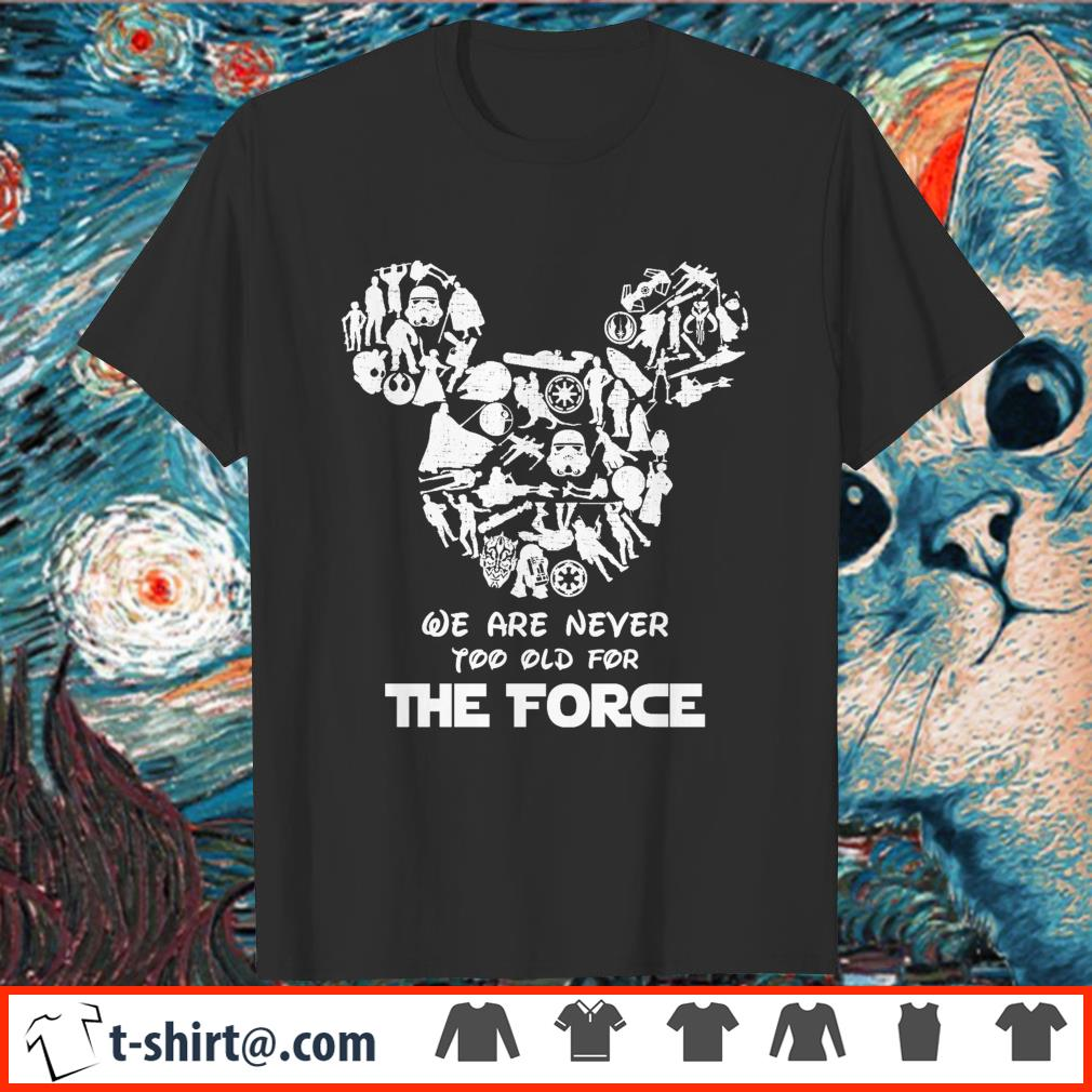 Mickey Mouse we are never too old for the Force shirt