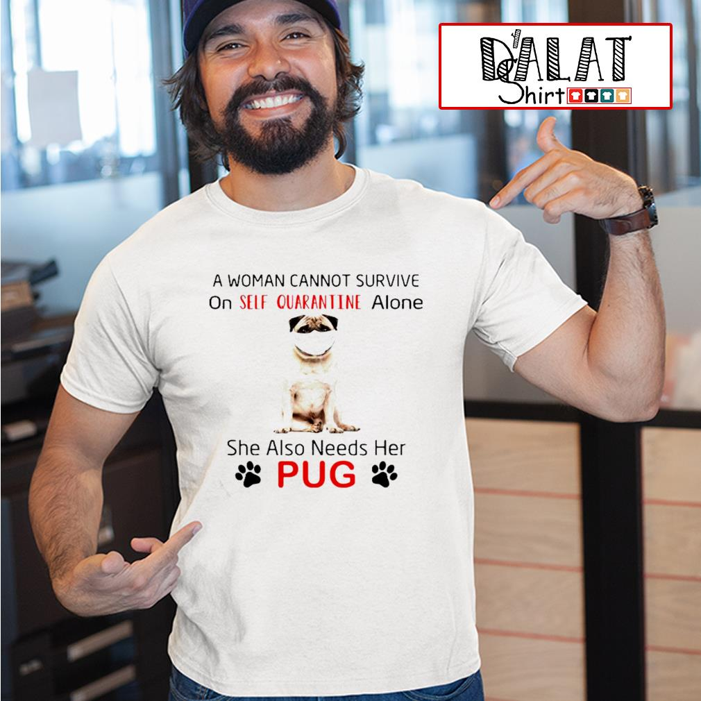 A woman cannot survive on self quarantine alone she also needs her pug shirt