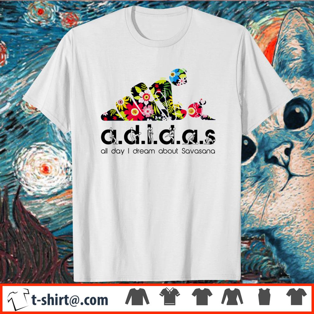 Adidas all day I dream about Savasana shirt