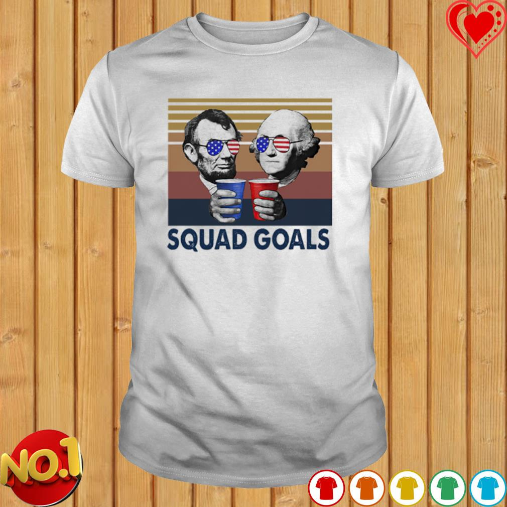 Squad Goals George Washington and Abraham Lincoln drink shirt