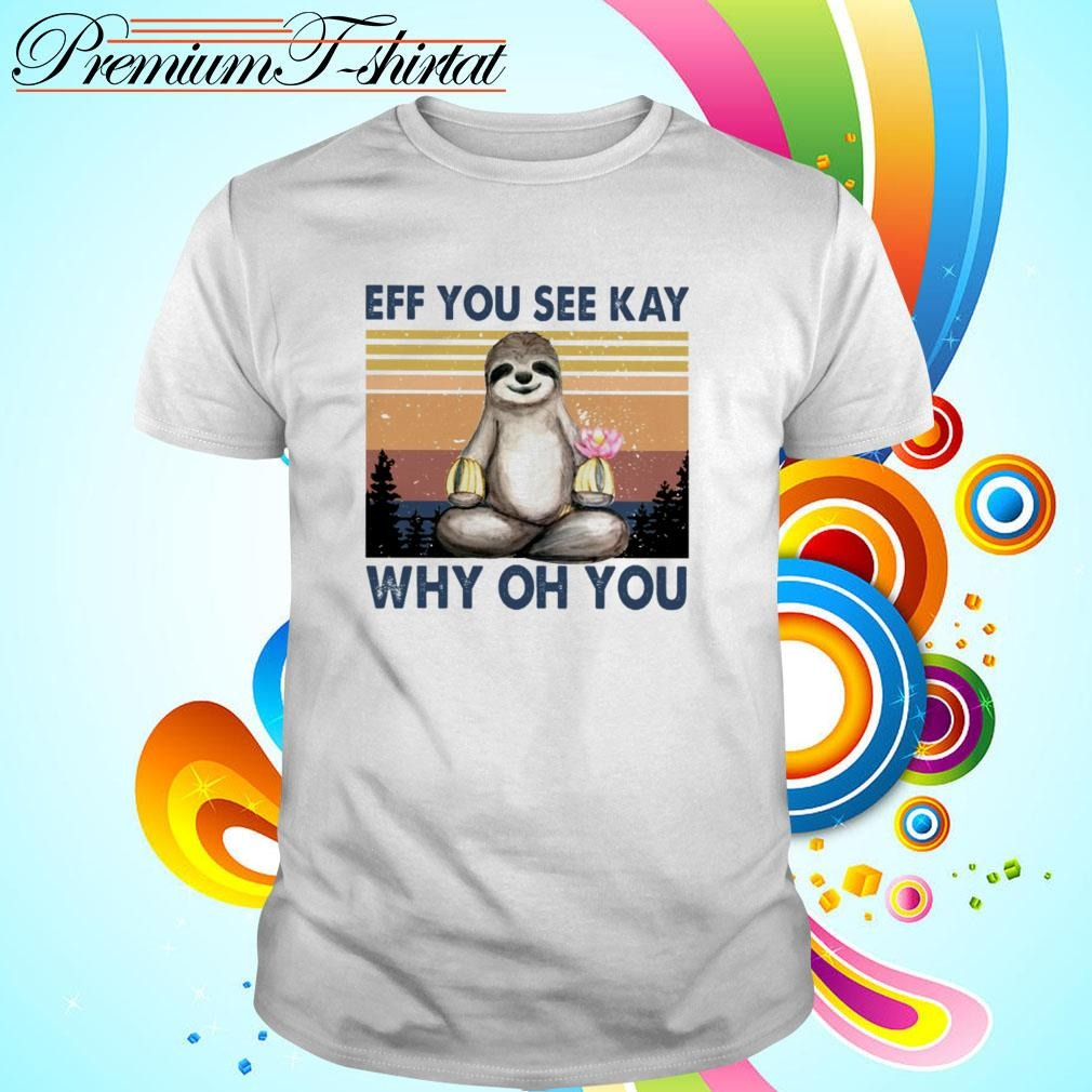 Vintage sloth yoga eff you see kay why oh you shirt