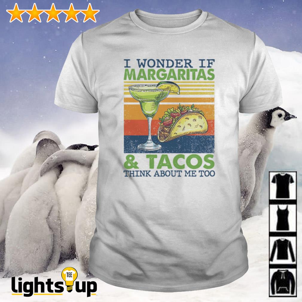 Vintage I wonder if Margaritas and Tacos think about me too shirt