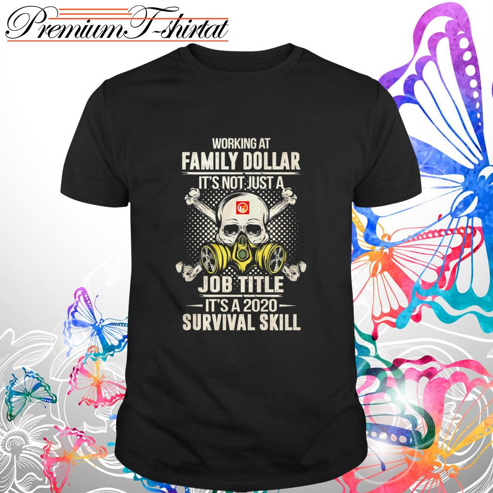 Working at Family Dollar it's not just a Job Title it's a 2020 survival skill shirt