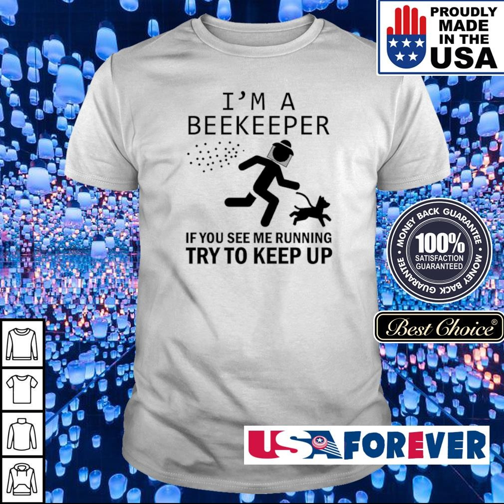 I'm a beekeeper if you see me running try to keep up shirt