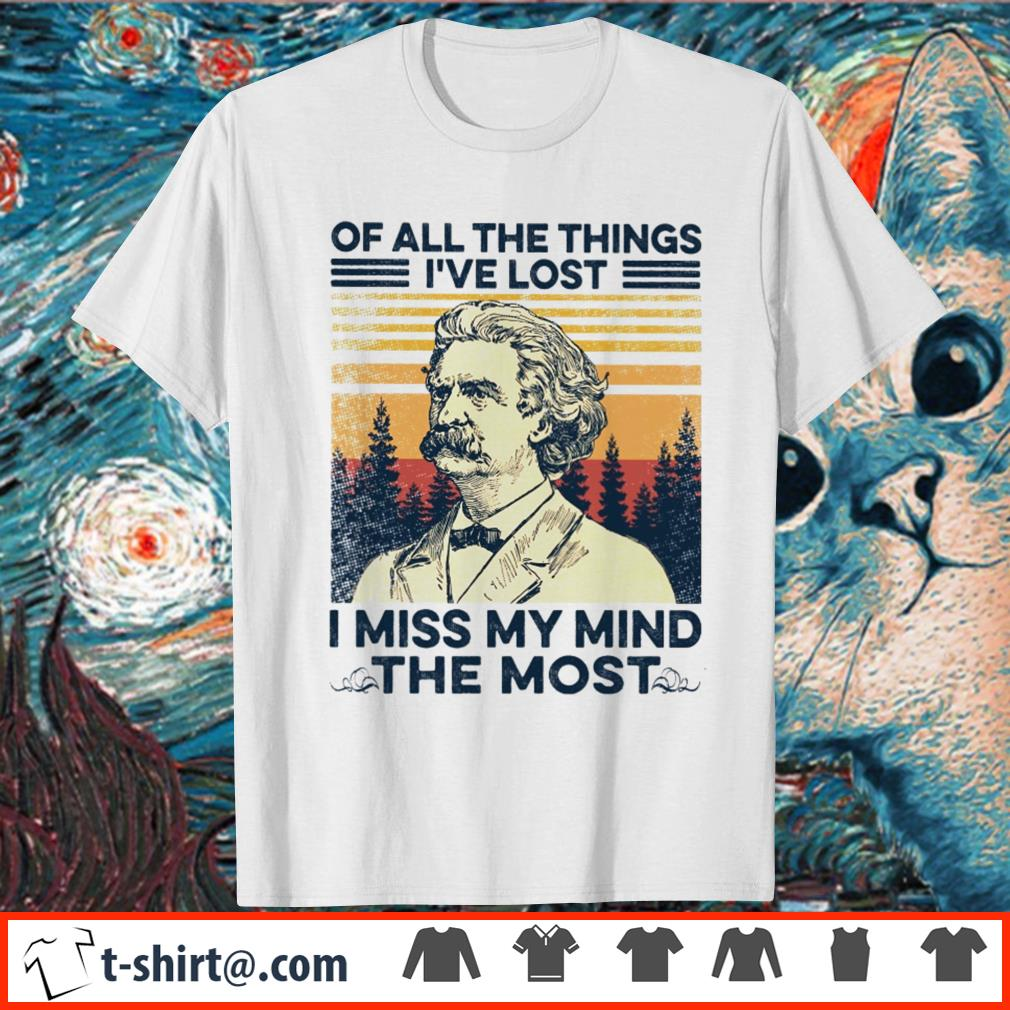 Of all the things I've lost I miss my mind the most vintage shirt