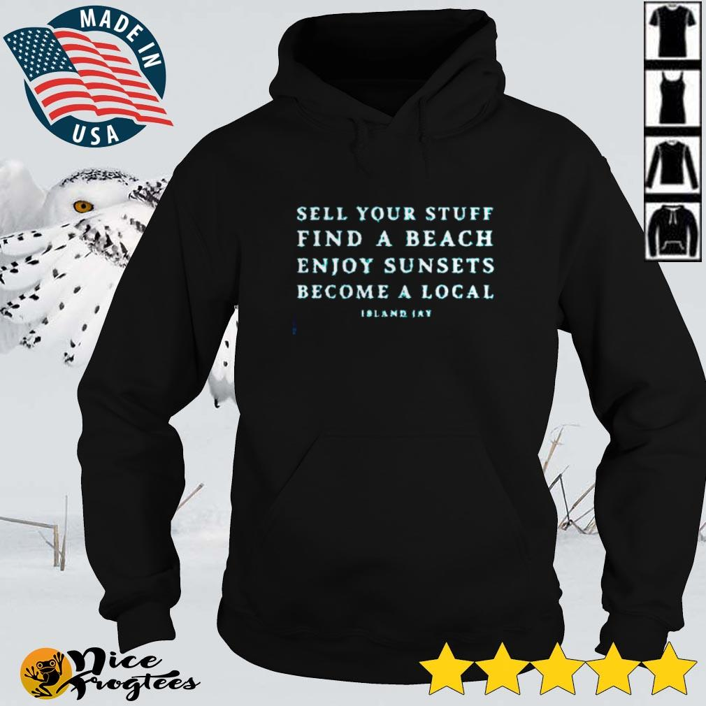 Sell your stuff find a beach enjoy sunsets become a local Island Jay shirt