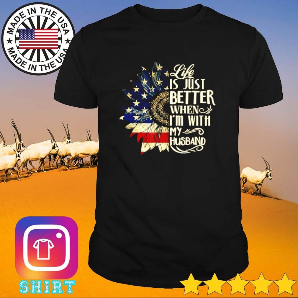 Sunflower American Life is just better when I'm with my husband shirt