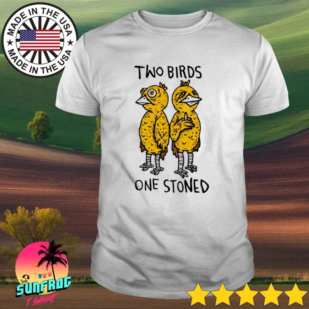 Two birds one stoned shirt