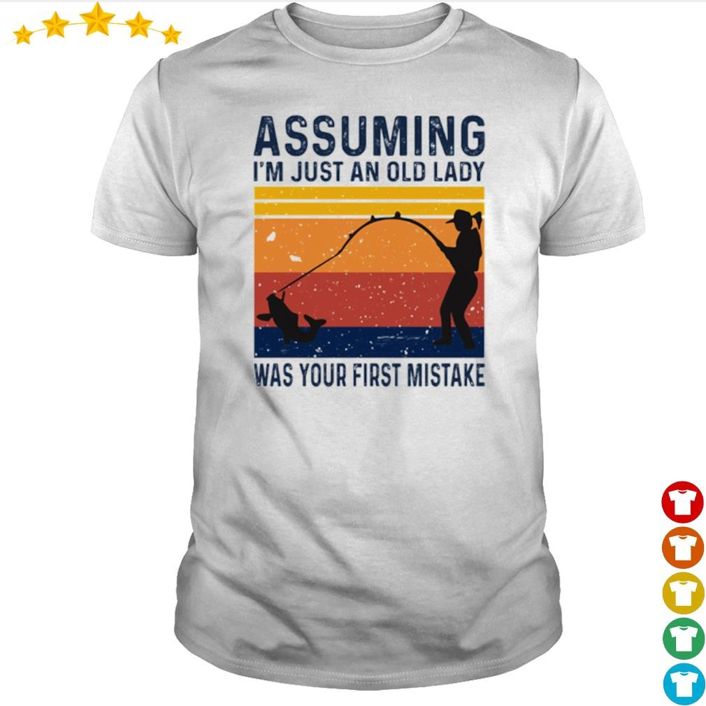 Vintage Fishing assuming I'm just an old lady was your first mistake shirt